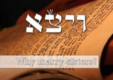 Parashat Vayeitzei – Why Yakov married two sisters? what can I learn from that?