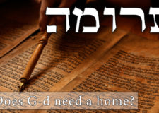 Parashat Teruma – Why does G-d need a home?